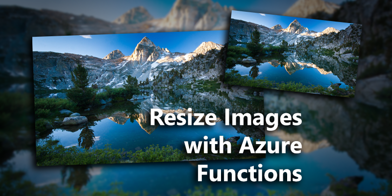 How to Resize Images Uploaded to Blob Storage with Azure Functions